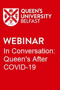 Queen's University Belfast, Webinar In Conversation: Queen's After COVID-19